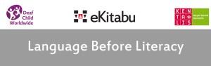 Language Before Literacy banner with Deaf Child Worldwide, eKitabu, and Royal Dutch Kentalis Logos