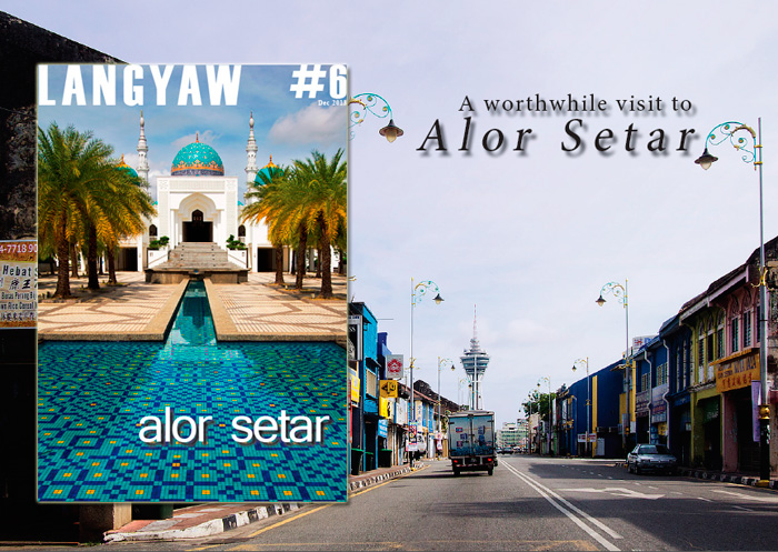 Langyaw #06 Alor Setar is finally out with a feature on this beautiful northern Malaysian city!