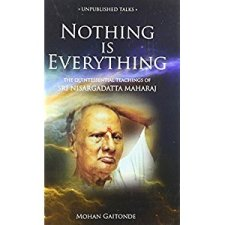 Nothing is everything - Sri Nisargadatta