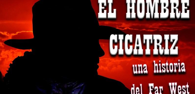 EL HOMBRE CICATRIZ