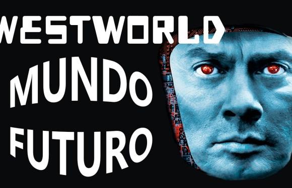 WESTWORLD, MUNDO FUTURO