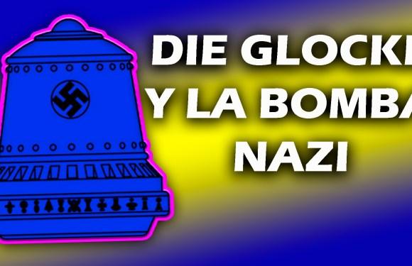 VÍDEO: DIE GLOCKE Y LA BOMBA NAZI