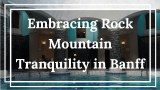 Embracing Rock Mountain Tranquility in Banff