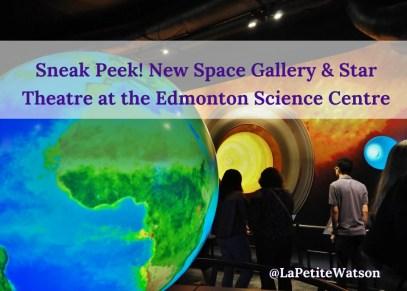 7 Sneak Peek! New Space Gallery & Star Theater at the Edmonton Science Centre La Petite Watson