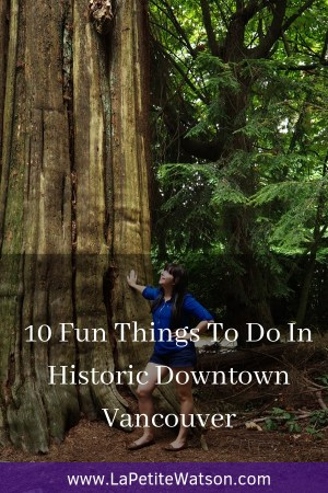things To Do In Historic Downtown Vancouver La Petite Watson