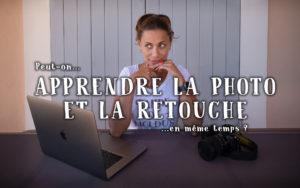 """Image illustrant l'article """"Peut-on apprendre la photo et la retouche photo en même temps ?"""" - La Photo clic par clic"""