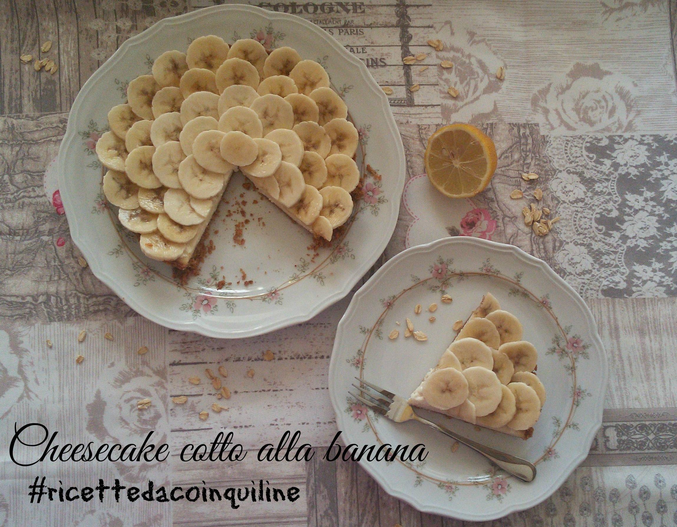 """La rubrica di Antonietta: """"Cheesecake"""" cotto alla banana"""