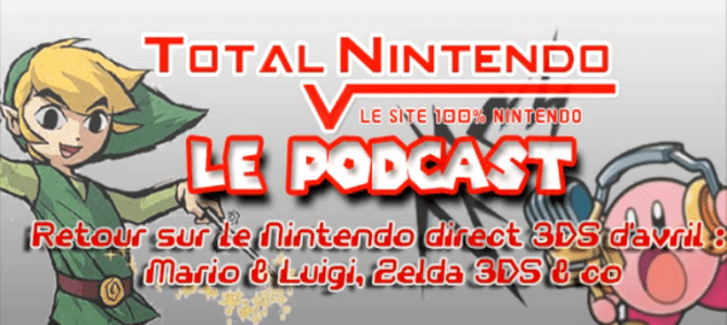 Podcast TN 5 – Retour sur le Nintendo direct 3DS d'avril: Zelda 3DS, Mario & Luigi: Dream Team etc.