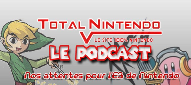 Podcast TN 7 – Nos attentes pour Nintendo à l'E3 2013