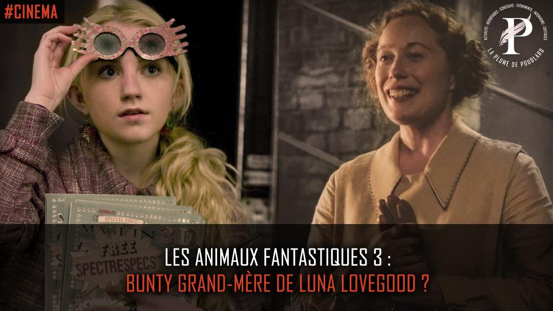 Les Animaux Fantastiques 3 : Bunty grand-mère de Luna Lovegood ?