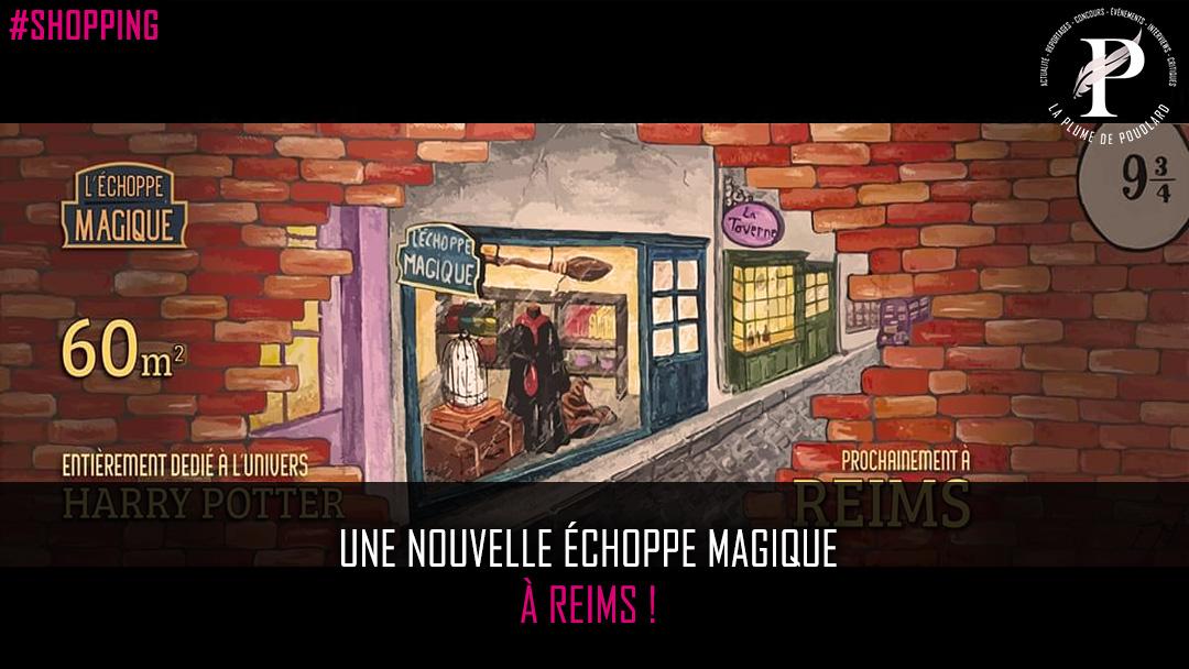 Une nouvelle échoppe magique à Reims !