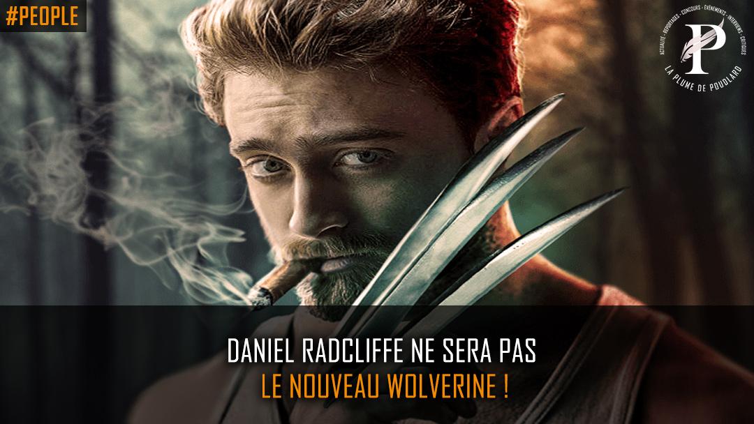 Non, Daniel Radcliffe ne sera pas le nouveau Wolverine !