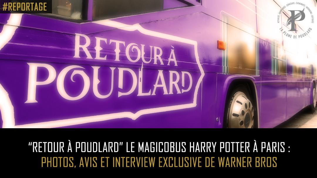 """""""Retour à Poudlard"""" Le Magicobus Harry Potter à Paris : photos, avis et interview exclusive de Warner Bros"""