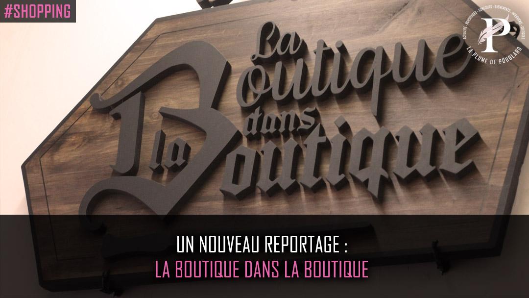 Un nouveau reportage : la boutique dans la boutique