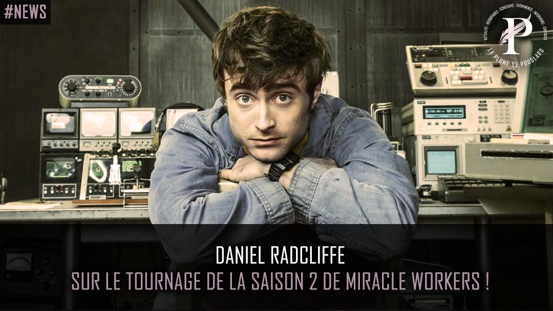 Daniel Radcliffe sur le tournage de la saison 2 de Miracle Workers !