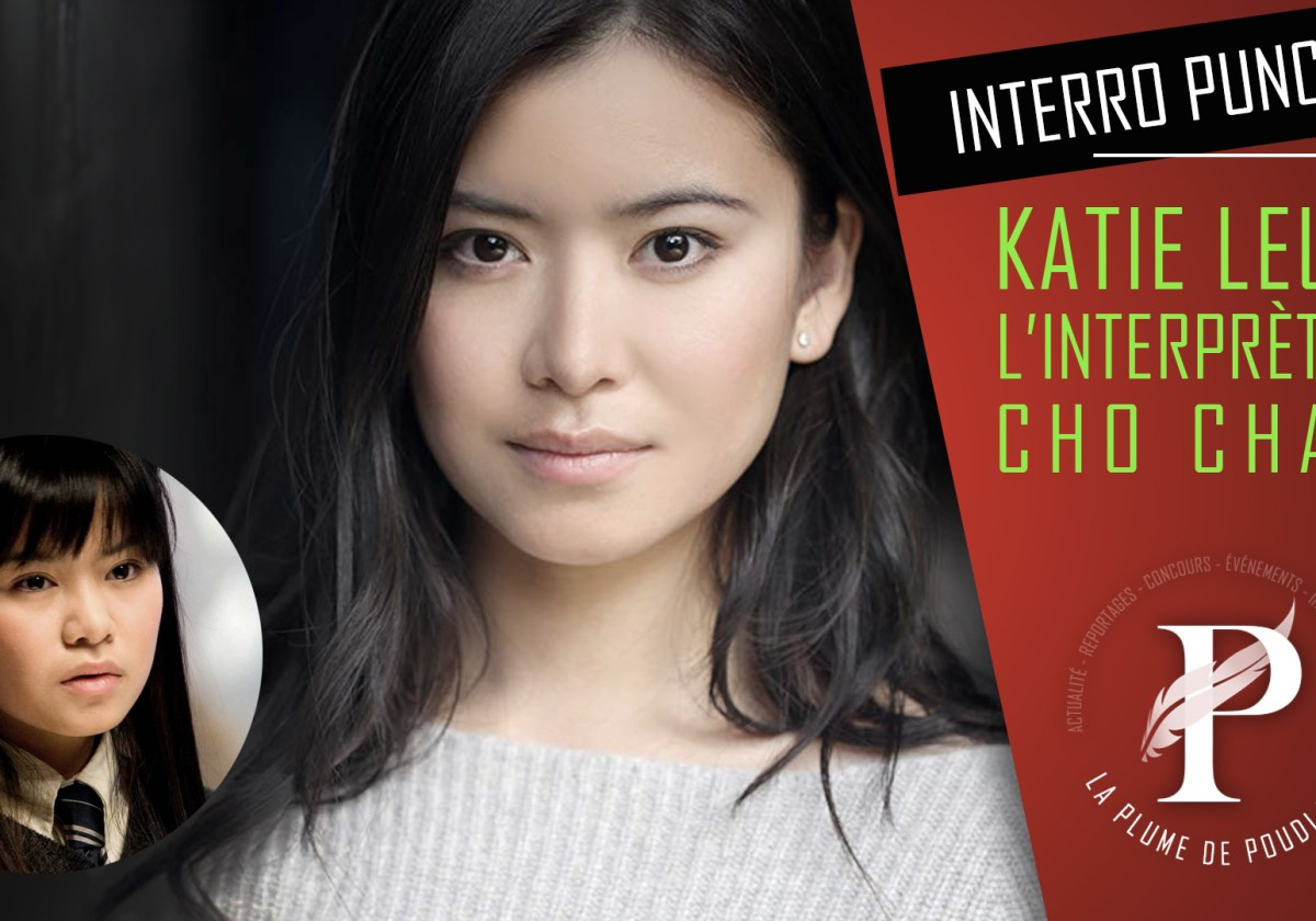 Interview exclusive : Katie Leung alias Cho Chang  (Harry Potter)