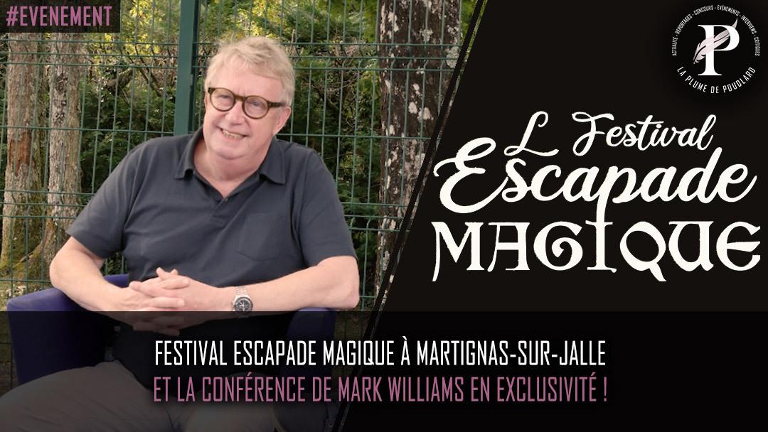 Festival escapade magique à Martignas-sur-Jalle et la conférence de Mark Williams en exclusivité !