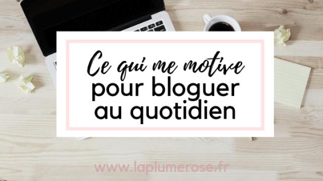 Ce qui me motive pour bloguer au quotidien
