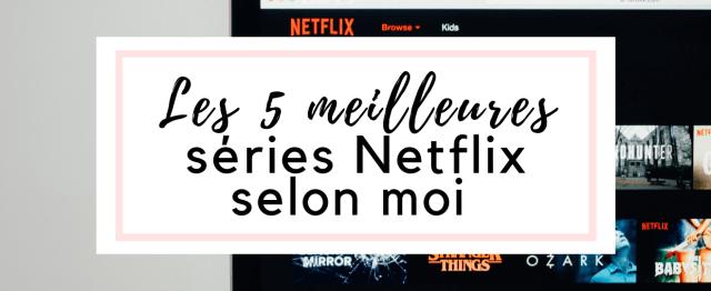 Les 5 meilleures séries Netflix selon moi