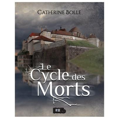 Mon avis sur Le cycle des morts de Catherine Bolle