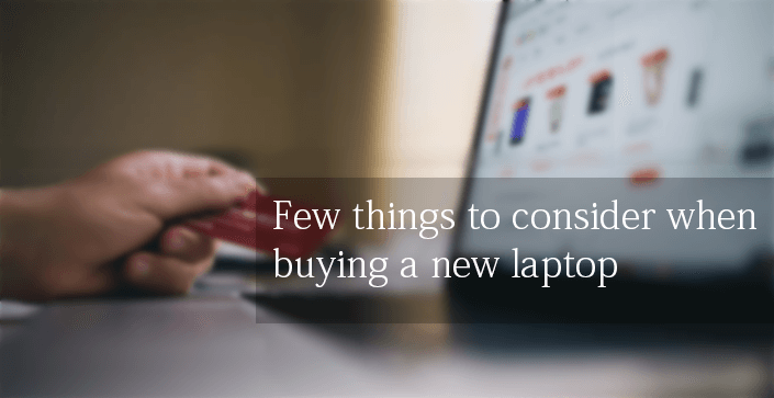 Few things to consider when buying a new laptop