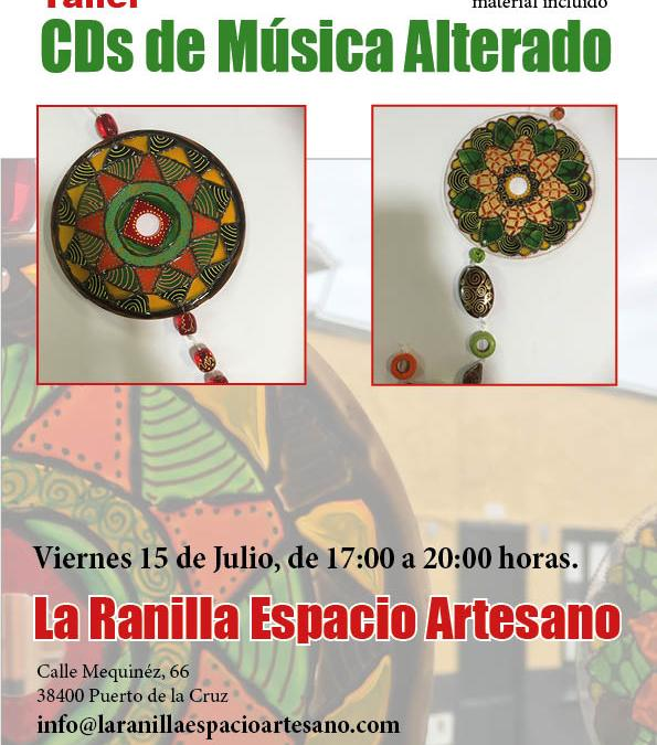 Taller de Cd de Música Alterado. Viernes 15 de Julio en La Ranilla Espacio Artesano