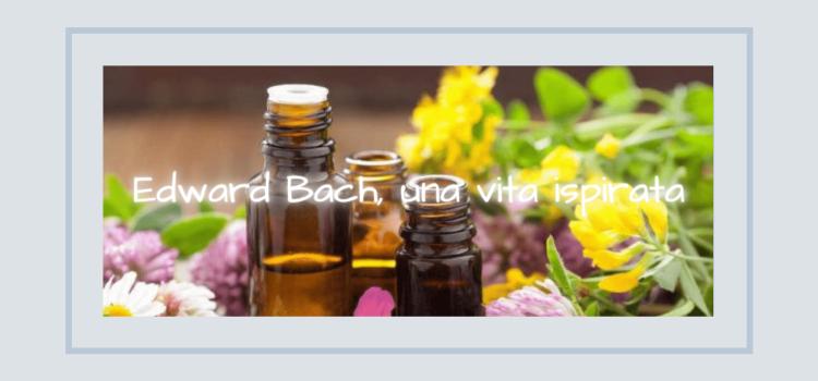 Edward Bach – Una vita ispirata