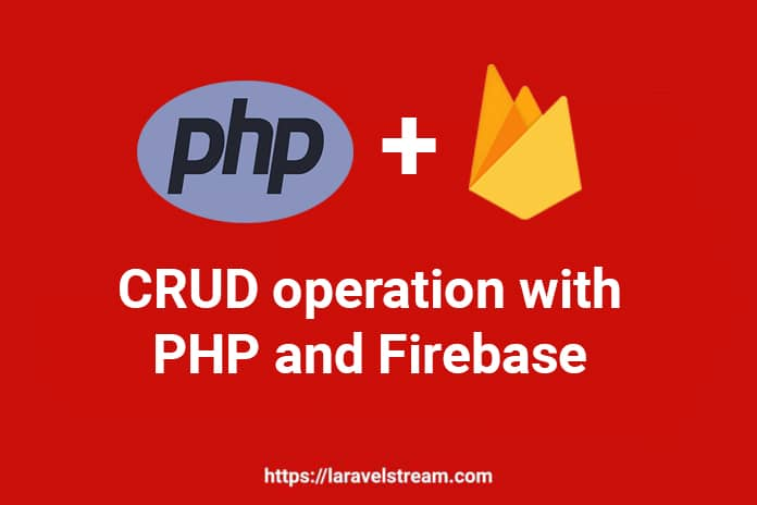 CRUD operation with PHP and Firebase