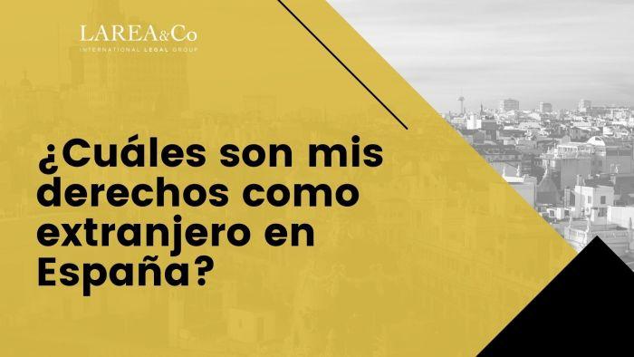 ¿Cuales son mis derechos como extranjero en España?