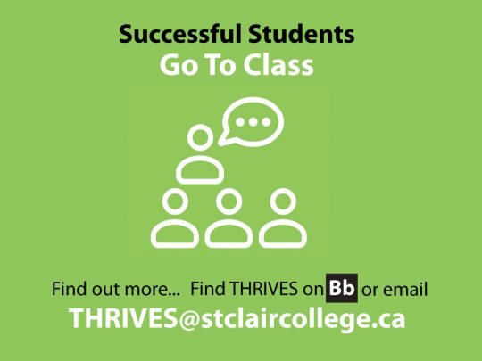 Successful students go to class. Find out more about THRIVES on Bb or email thrives@stclaircollege.ca