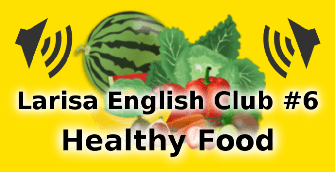 We are talking about healthy food in our English club