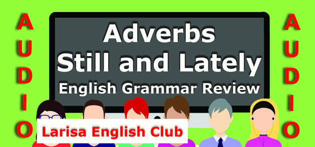 Adverbs Still and Lately Grammar Review Audio