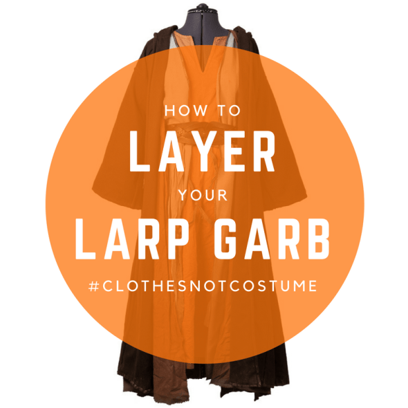 Clothes Not Costume - How to layer and improve your LARP costume! | LARP Guide