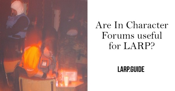 Are In Character Forums Useful for LARP?