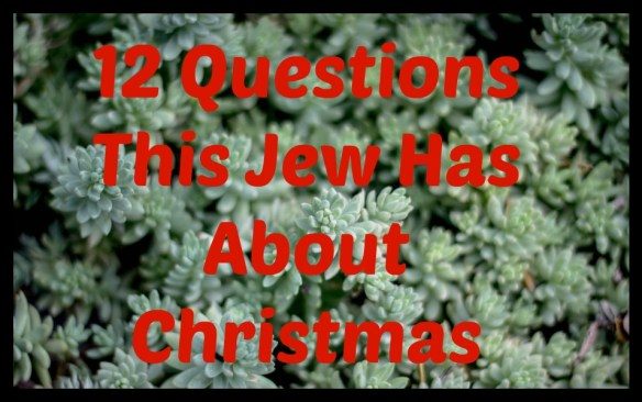 12 Questions This Jew Has About Christmas