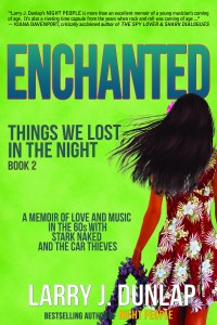 Enchanted, Book 2, Things We Lost in the Night, A Memoir of Love and Music in the 60s with Stark Naked and the Car Thieves