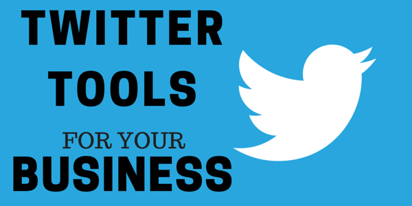 TWITTER TOOLS FOR YOUR BUSINESS