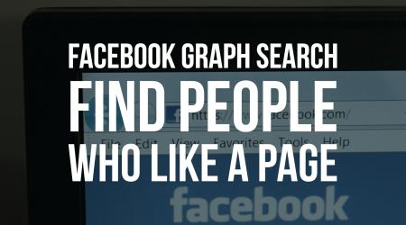 Facebook Graph Search – How to Find Who Likes a Page