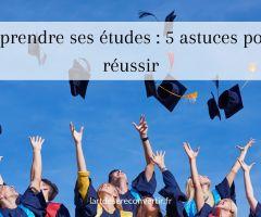 Reprendre ses études : 5 astuces pour réussir
