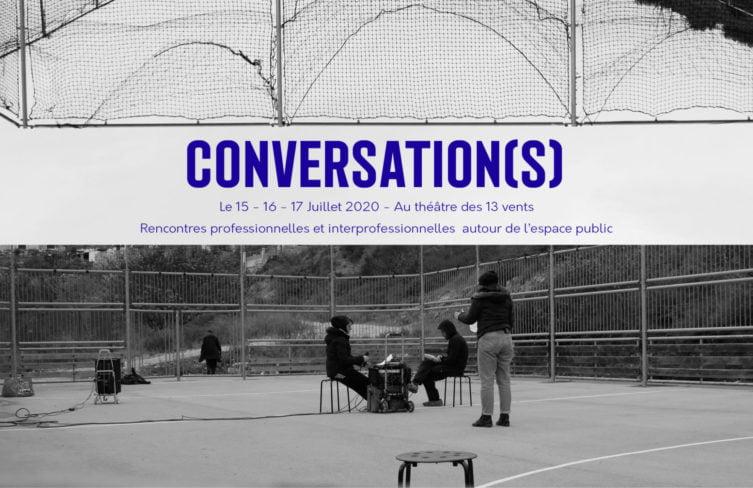 Conversation(s) : rencontres interprofessionnelles autour de l'espace public au Théâtre des 13 vents – CDN Montpellier