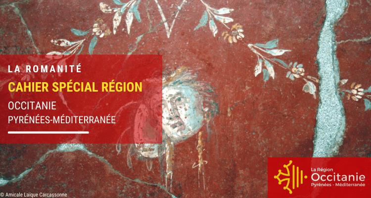 Cahier Spécial Région   La romanité en Occitanie