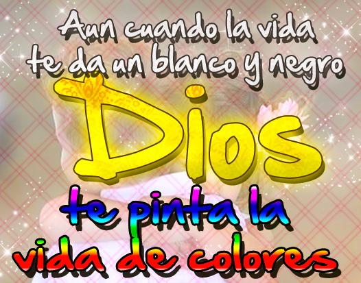 DIOS PINTA TU VIDA DE COLORES…RINDETE AL PROCESO