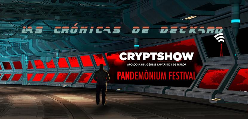Cryptshow Pandemonium Festivl 2020 Las Crónicas de Deckard