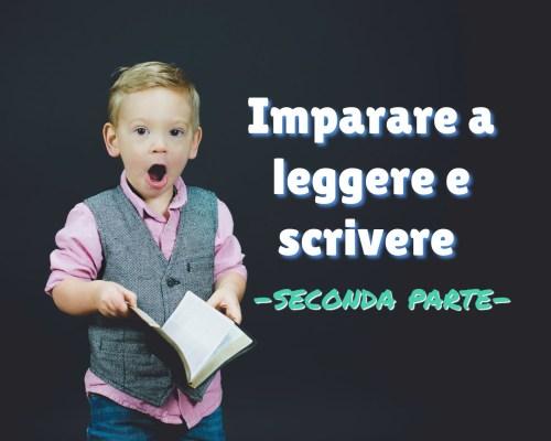 Imparare a leggere e scrivere – seconda parte –