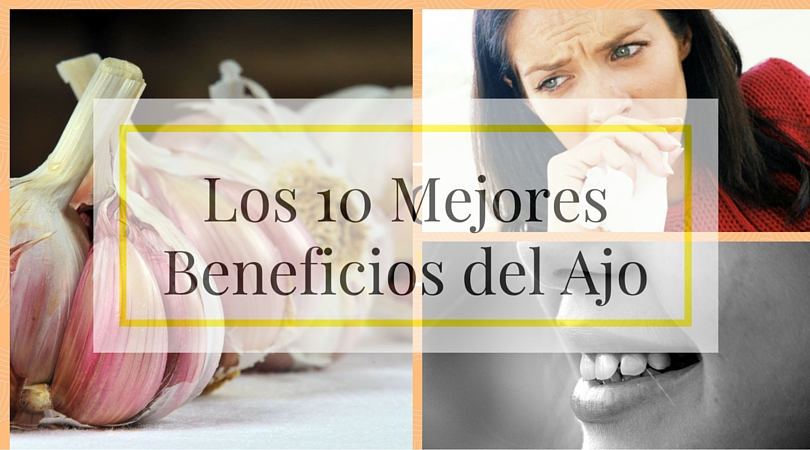 Los 10 Mejores Beneficios del Ajo