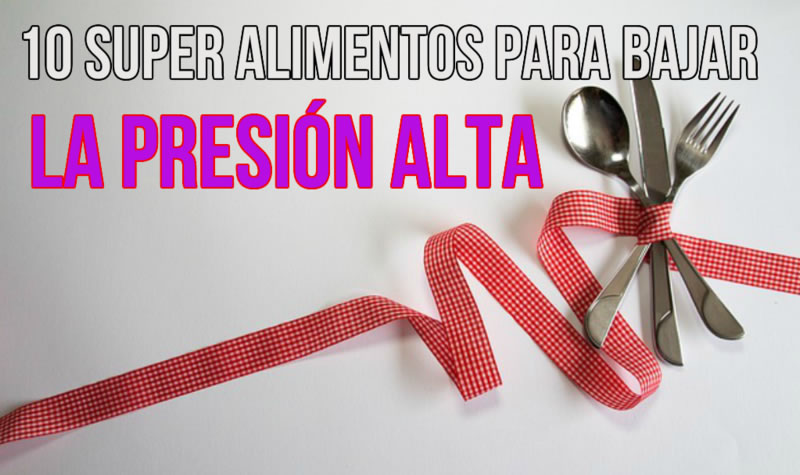10 super alimentos para bajar la presi n alta - Alimentos para la hipertension alta ...