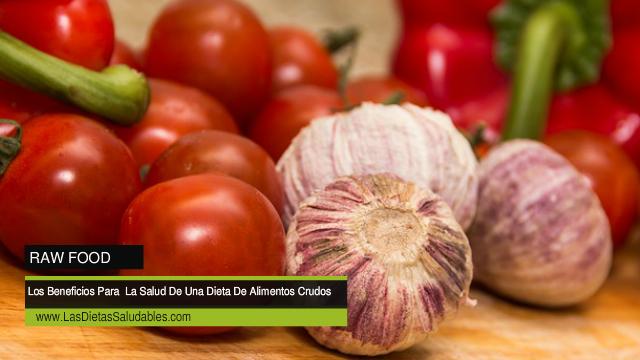 Los Beneficios Para  La Salud De Una Dieta De Alimentos Crudos