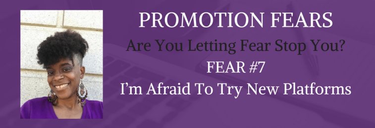 Promotion Fear –  I'm Afraid To Try New Platforms