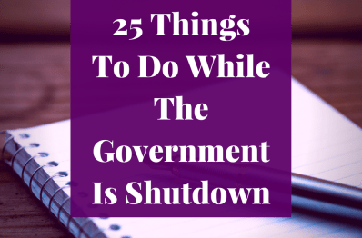25 Things  To Do While The Government Is Shutdown
