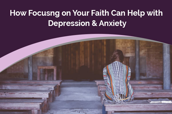 How Focusing on Your Faith Can Help with Depression & Anxiety